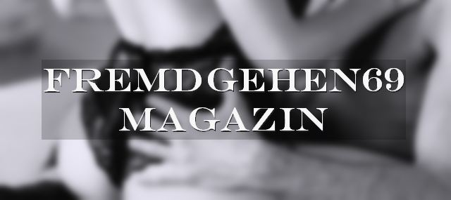 Banner: Fremdgehen69 Magazin